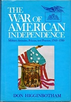 The War of American Independence Military Attitudes, Policies, and Practice 1763-1789 by Don Higginbotham