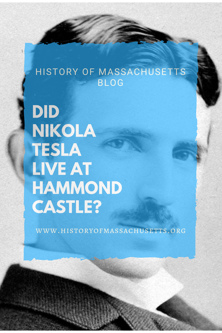 Did Nikola Tesla Live at Hammond Castle