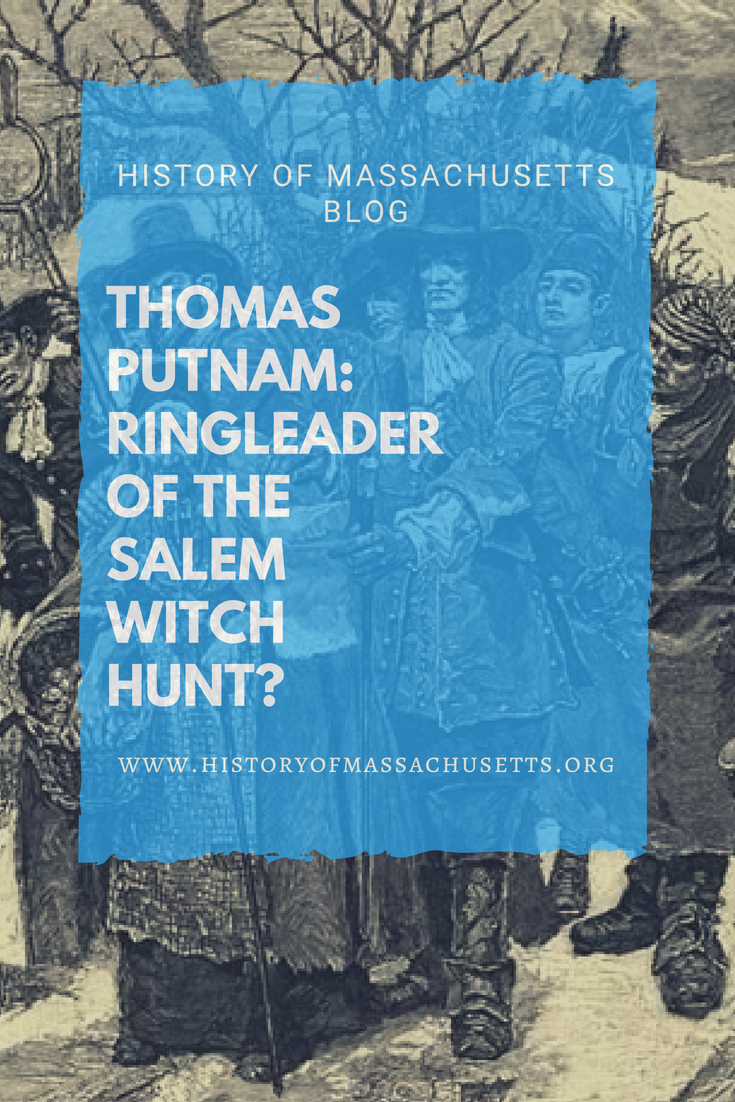 Thomas Putnam: Ringleader of the Salem Witch Hunt?