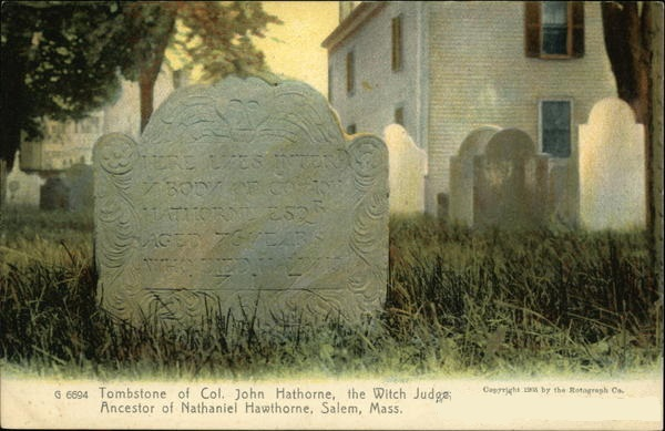 """Tombstone of Col. John Hathorne, the Witch Judge, ancestor of Nathaniel Hawthorne, Salem, Mass,"" color printed postcard, published by the Rotograph Co, circa 1905"