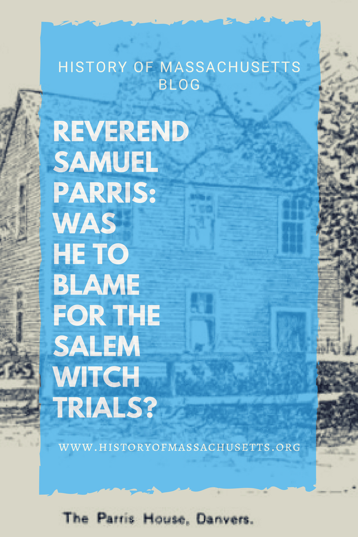 Reverend Samuel Parris: Was He to Blame for the Salem Witch Trials