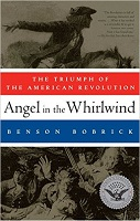 Angel in the Whirlwind The Triumph of the American Revolution by Benson Bobrick