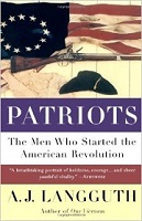 Patriots The Men Who Started the American Revolution by A.J. Langguth