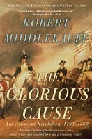 The Glorious Cause The American Revolution 1763-1789 by Richard Middlekauff