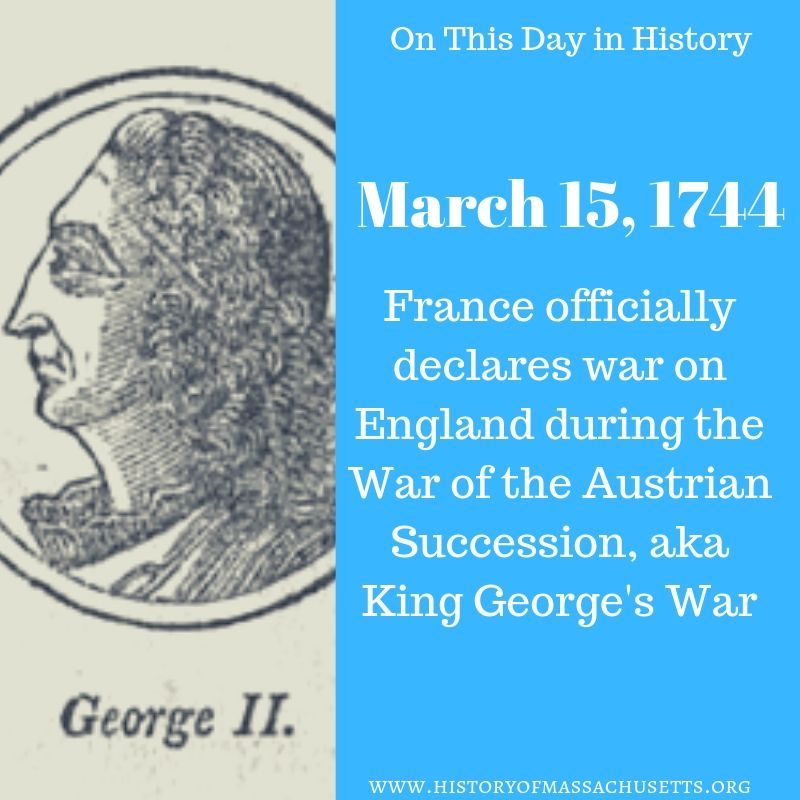March 15, 1744 France Declares War on England
