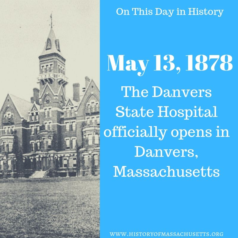 On this day in history May 13,1878, the Danvers State Hospital officially opens in Danvers, Massachusetts